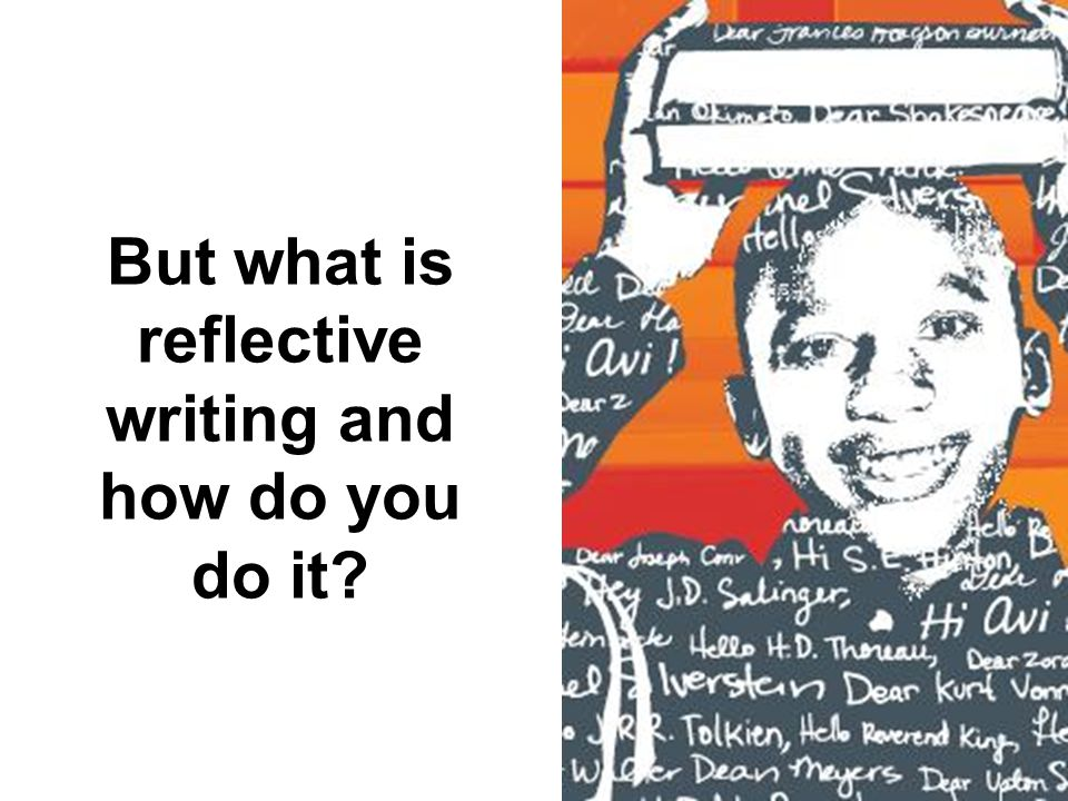 But what is reflective writing and how do you do it?