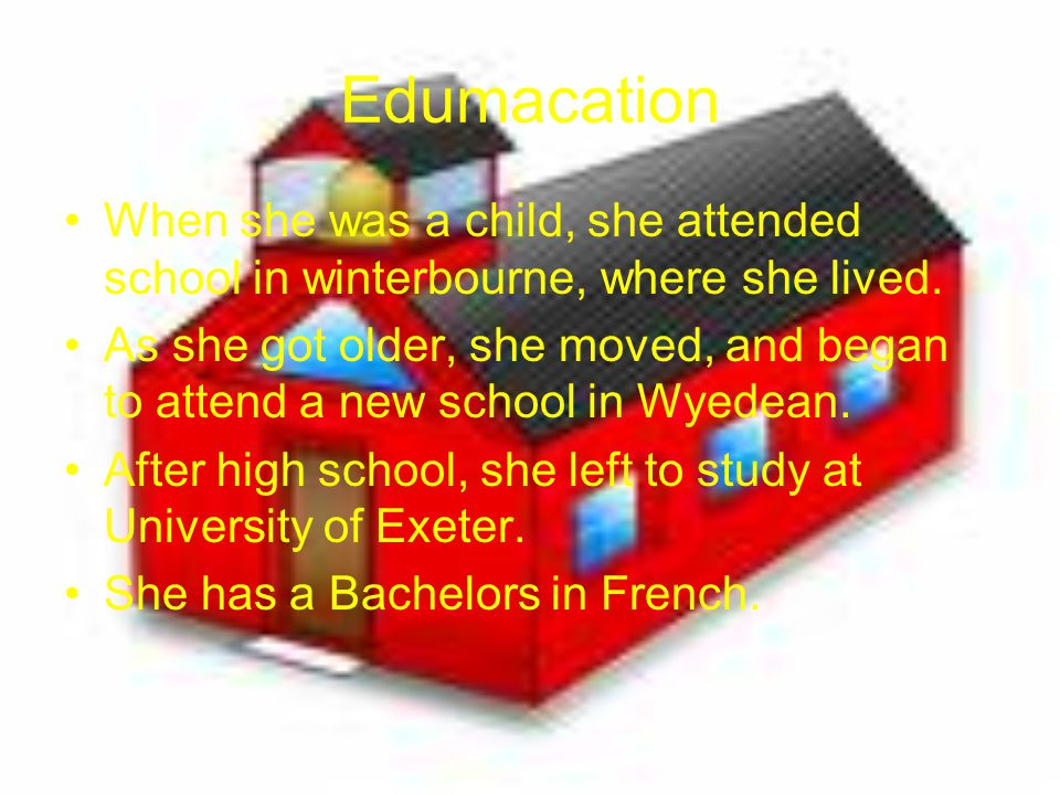 Edumacation When she was a child, she attended school in winterbourne, where she lived.