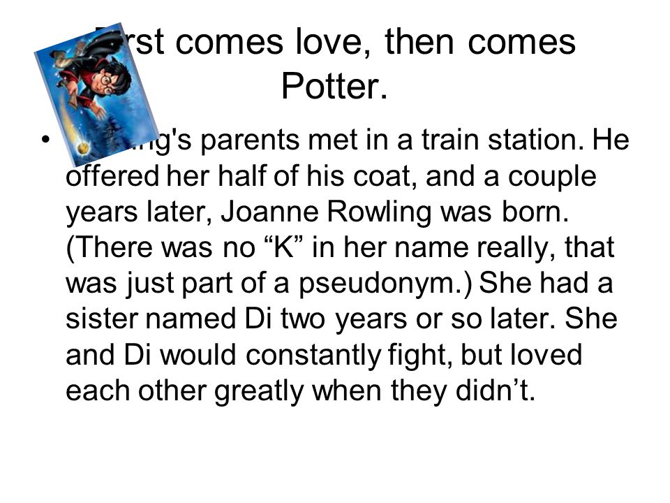 First comes love, then comes Potter.Rowling s parents met in a train station.