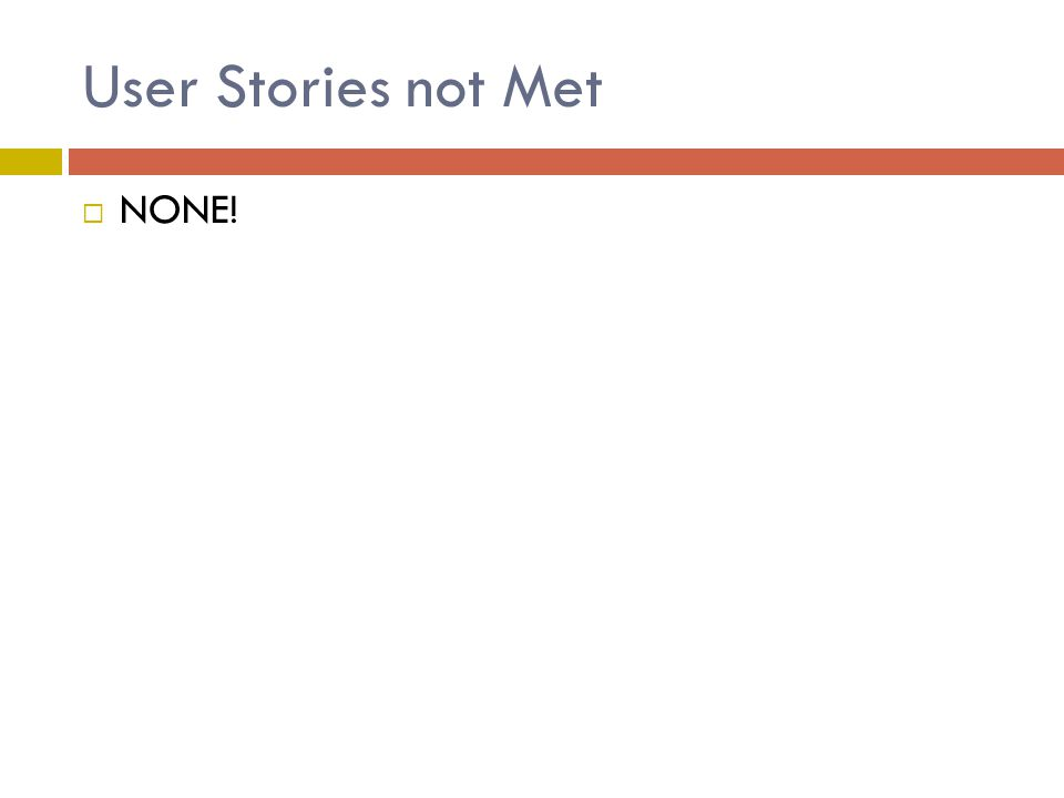 User Stories not Met  NONE!