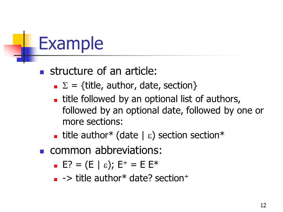 12 Example structure of an article:  = {title, author, date, section} title followed by an optional list of authors, followed by an optional date, fo