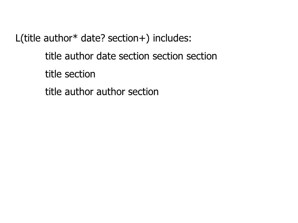 L(title author* date? section+) includes: title author date section section section title section title author author section