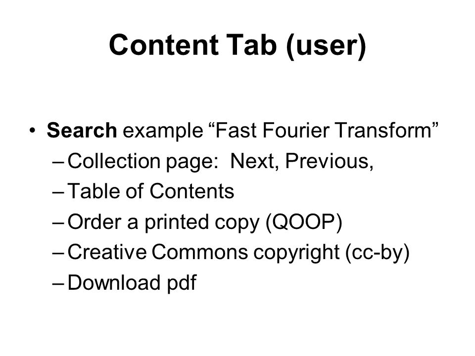 Content Tab (user) Search example Fast Fourier Transform –Collection page: Next, Previous, –Table of Contents –Order a printed copy (QOOP) –Creative Commons copyright (cc-by) –Download pdf