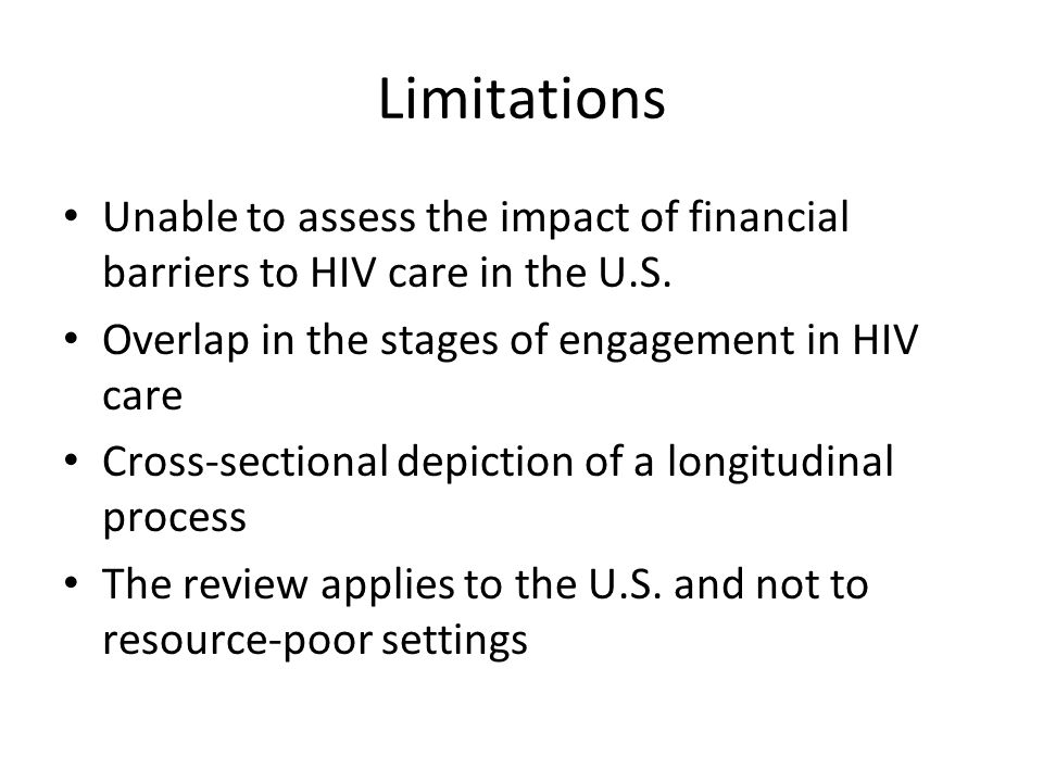 Limitations Unable to assess the impact of financial barriers to HIV care in the U.S.