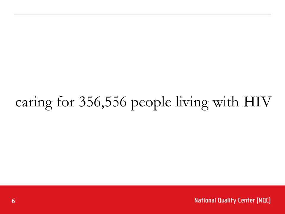 6 caring for 356,556 people living with HIV