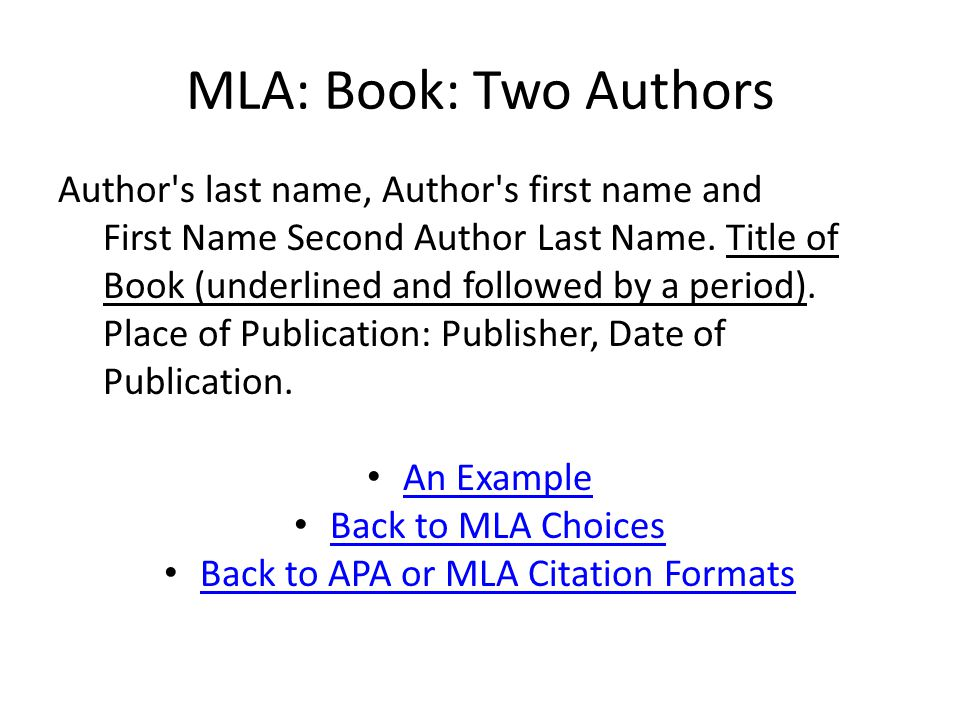 MLA: Book: Two Authors Author s last name, Author s first name and First Name Second Author Last Name.