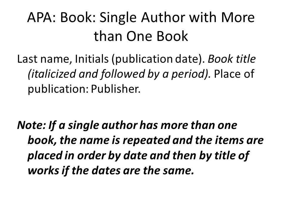 APA: Book: Single Author with More than One Book Last name, Initials (publication date).