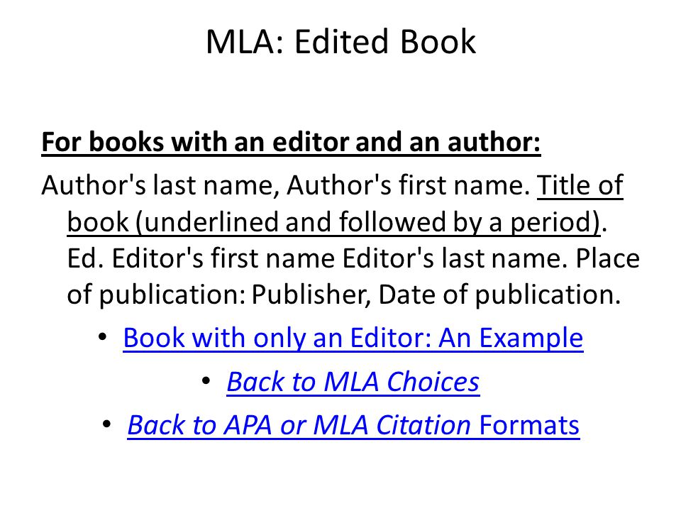 MLA: Edited Book For books with an editor and an author: Author s last name, Author s first name.