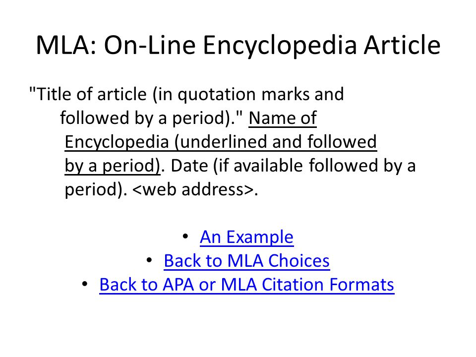 MLA: On-Line Encyclopedia Article Title of article (in quotation marks and followed by a period). Name of Encyclopedia (underlined and followed by a period).