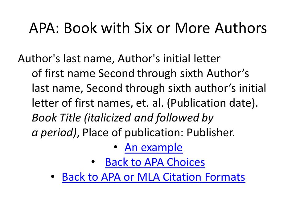 APA: Book with Six or More Authors Author s last name, Author s initial letter of first name Second through sixth Author's last name, Second through sixth author's initial letter of first names, et.
