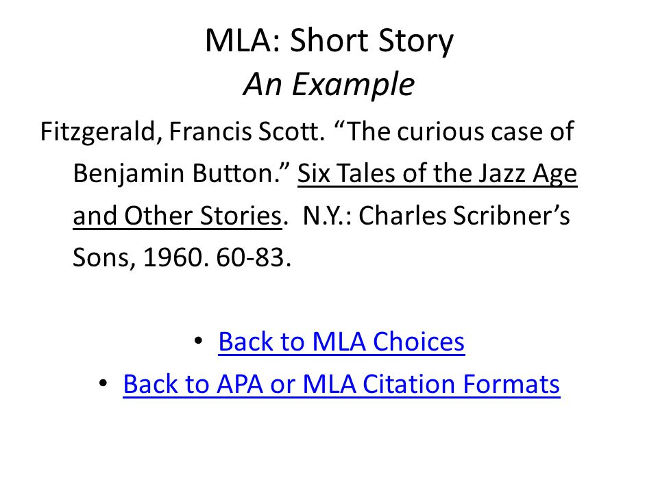 "MLA: Short Story An Example Fitzgerald, Francis Scott. ""The curious case of Benjamin Button."" Six Tales of the Jazz Age and Other Stories. N.Y.: Charl"
