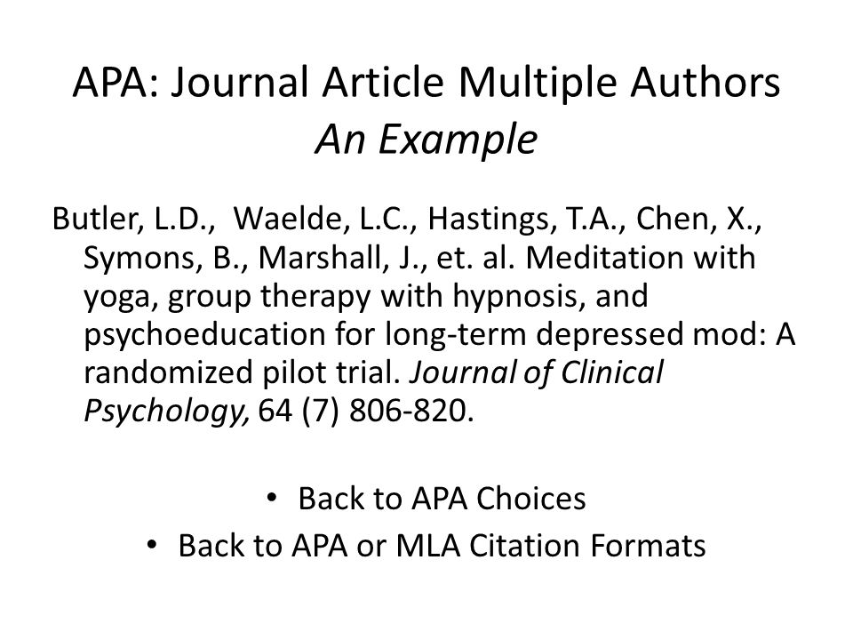 APA: Journal Article Multiple Authors An Example Butler, L.D., Waelde, L.C., Hastings, T.A., Chen, X., Symons, B., Marshall, J., et.