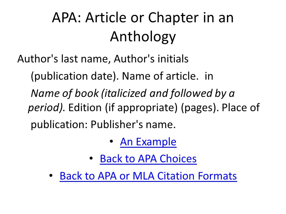 APA: Article or Chapter in an Anthology Author s last name, Author s initials (publication date).