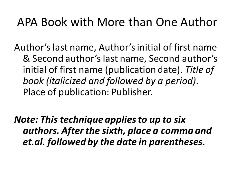 APA Book with More than One Author Author's last name, Author's initial of first name & Second author's last name, Second author's initial of first name (publication date).
