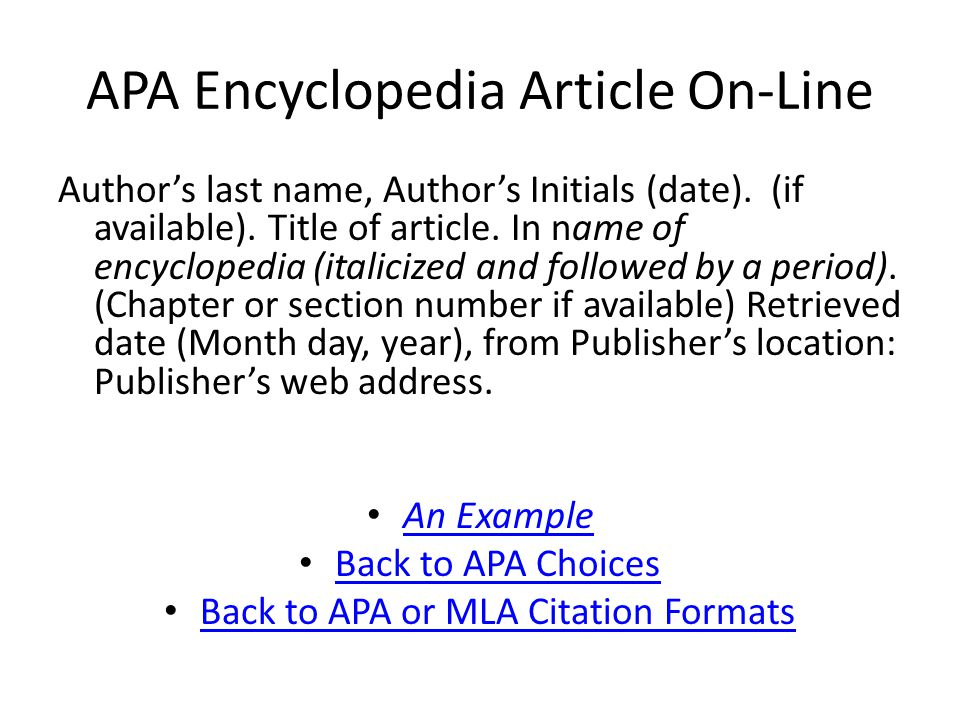 APA Encyclopedia Article On-Line Author's last name, Author's Initials (date).