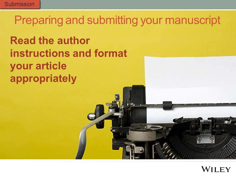 Preparing and submitting your manuscript Submission Read the author instructions and format your article appropriately