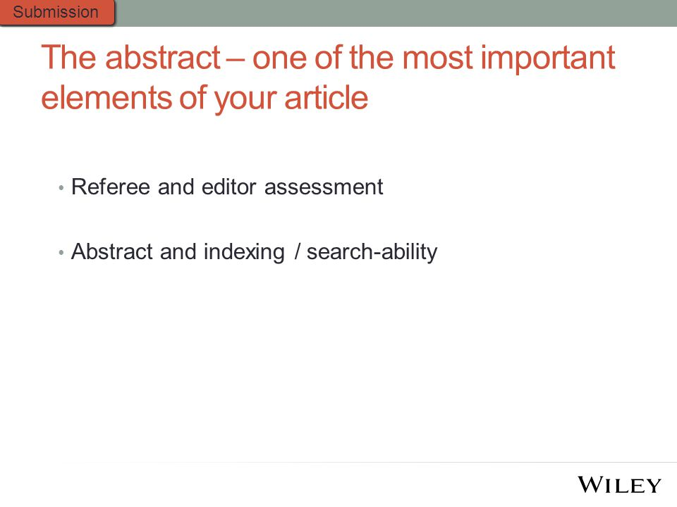 The abstract – one of the most important elements of your article Referee and editor assessment Abstract and indexing / search-ability Submission