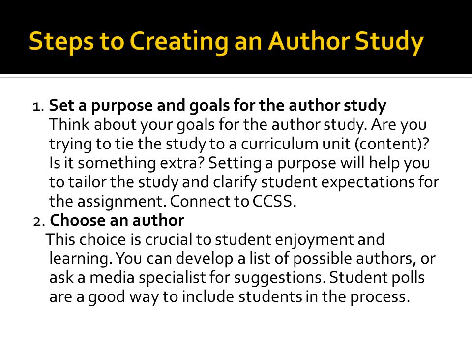 1. Set a purpose and goals for the author study Think about your goals for the author study.