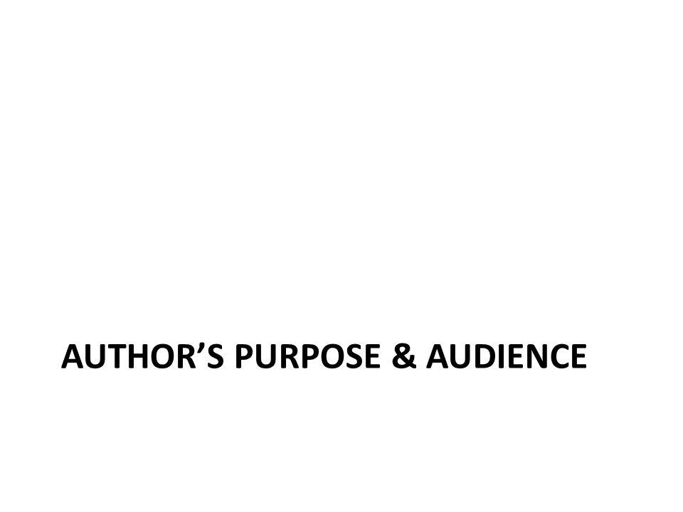 AUTHOR'S PURPOSE & AUDIENCE