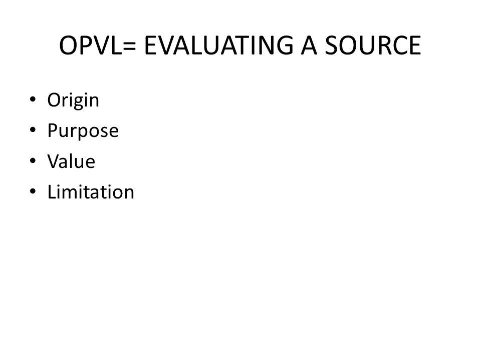 OPVL= EVALUATING A SOURCE Origin Purpose Value Limitation
