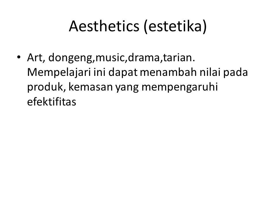 Aesthetics (estetika) Art, dongeng,music,drama,tarian.