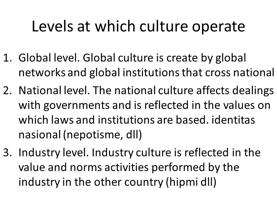Levels at which culture operate 1.Global level.