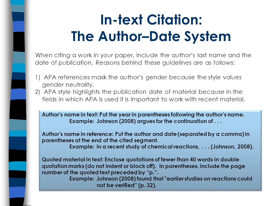 In-text Citation: The Author–Date System When citing a work in your paper, include the author's last name and the date of publication.