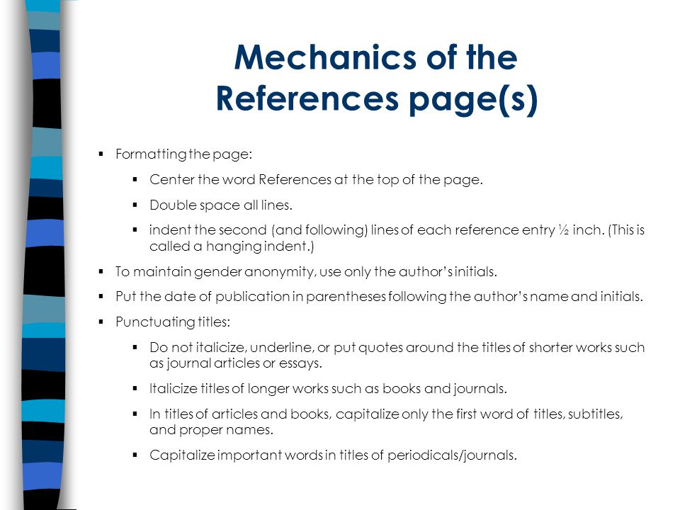 Mechanics of the References page(s)  Formatting the page:  Center the word References at the top of the page.
