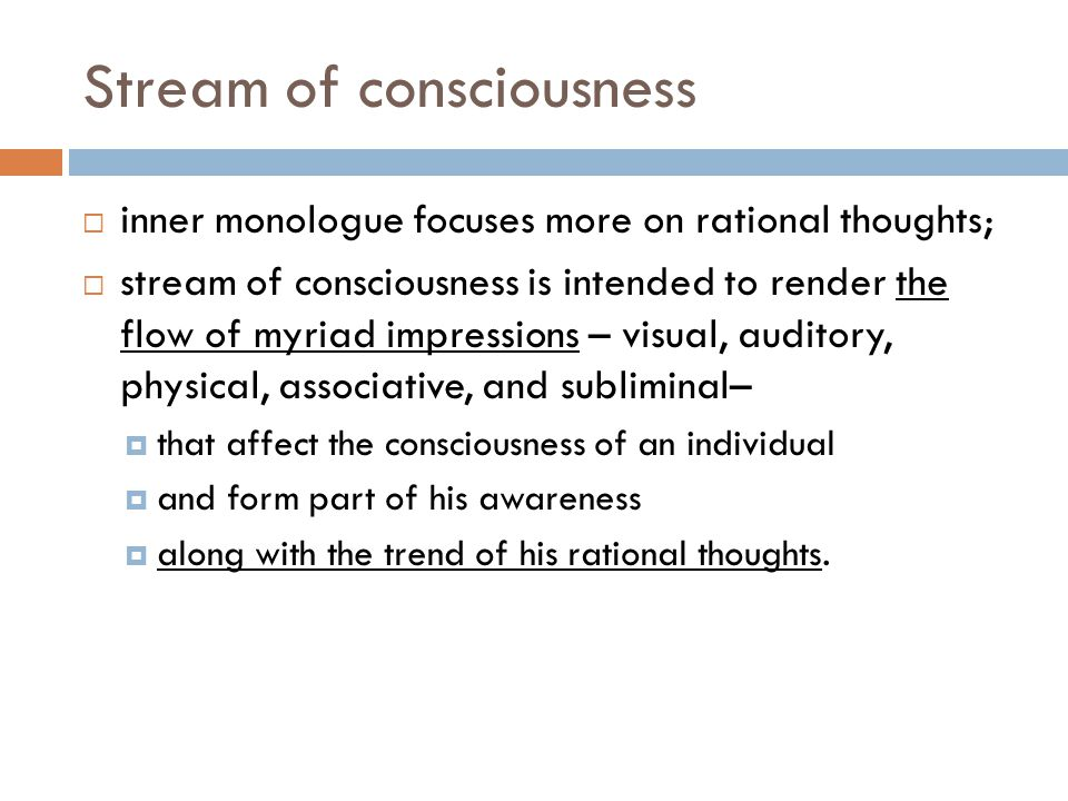 Stream of consciousness  inner monologue focuses more on rational thoughts;  stream of consciousness is intended to render the flow of myriad impres