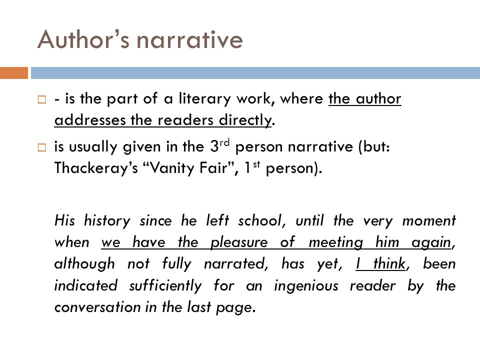 Author's narrative  - is the part of a literary work, where the author addresses the readers directly.  is usually given in the 3 rd person narrativ