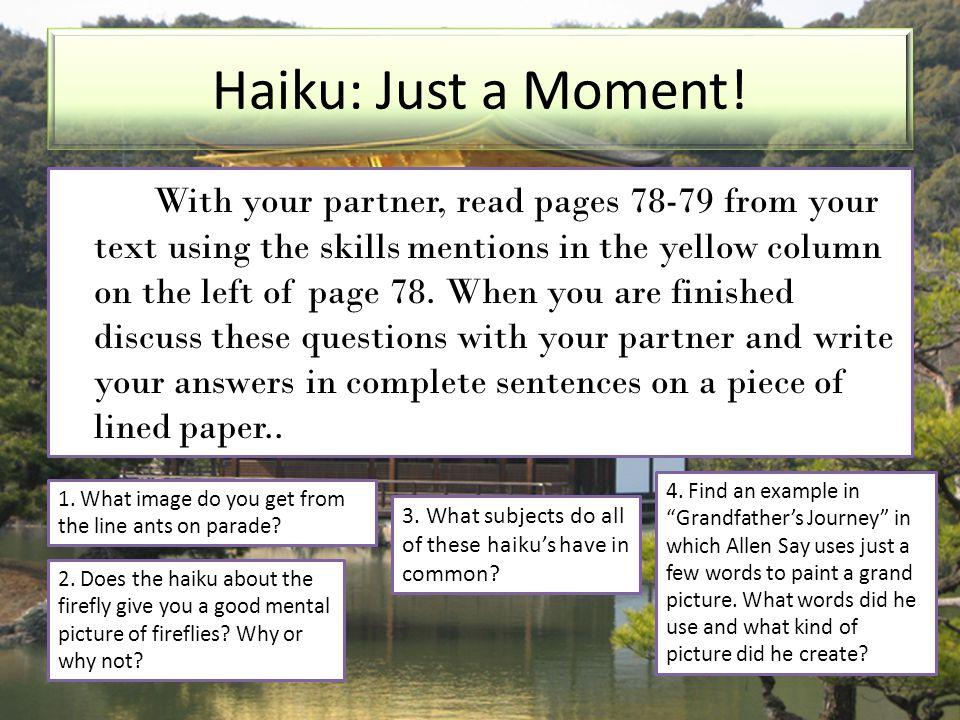 Haiku: Just a Moment! With your partner, read pages 78-79 from your text using the skills mentions in the yellow column on the left of page 78. When y
