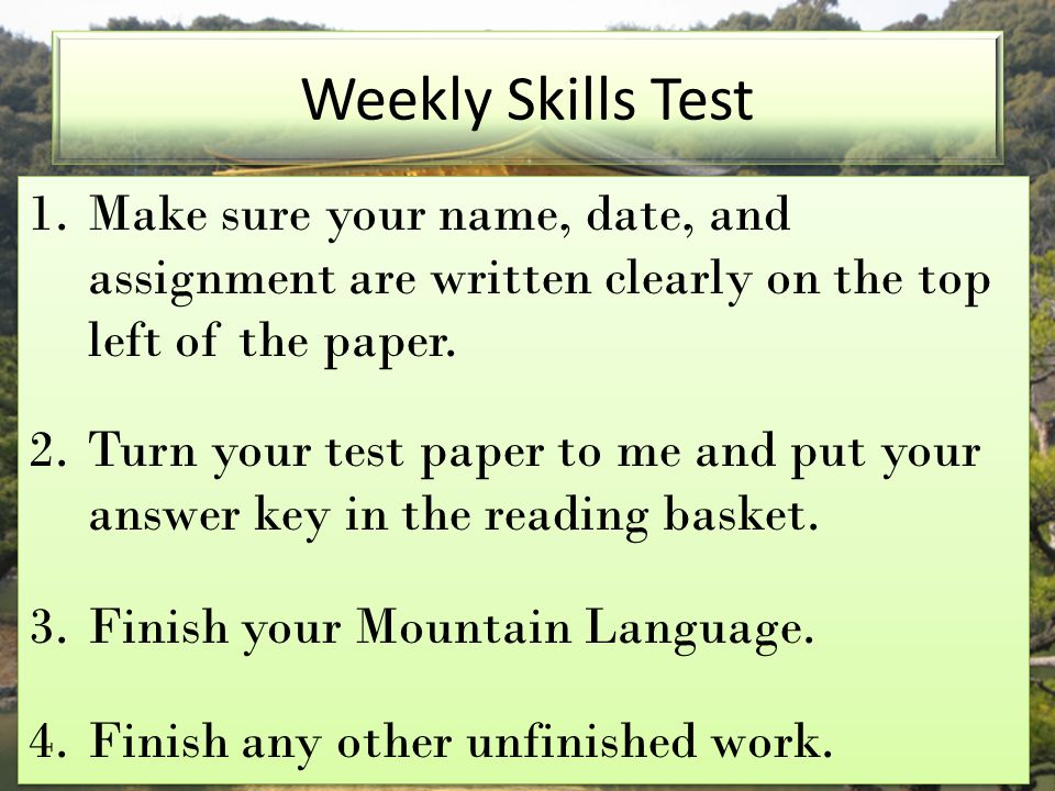 1.Make sure your name, date, and assignment are written clearly on the top left of the paper. 2.Turn your test paper to me and put your answer key in