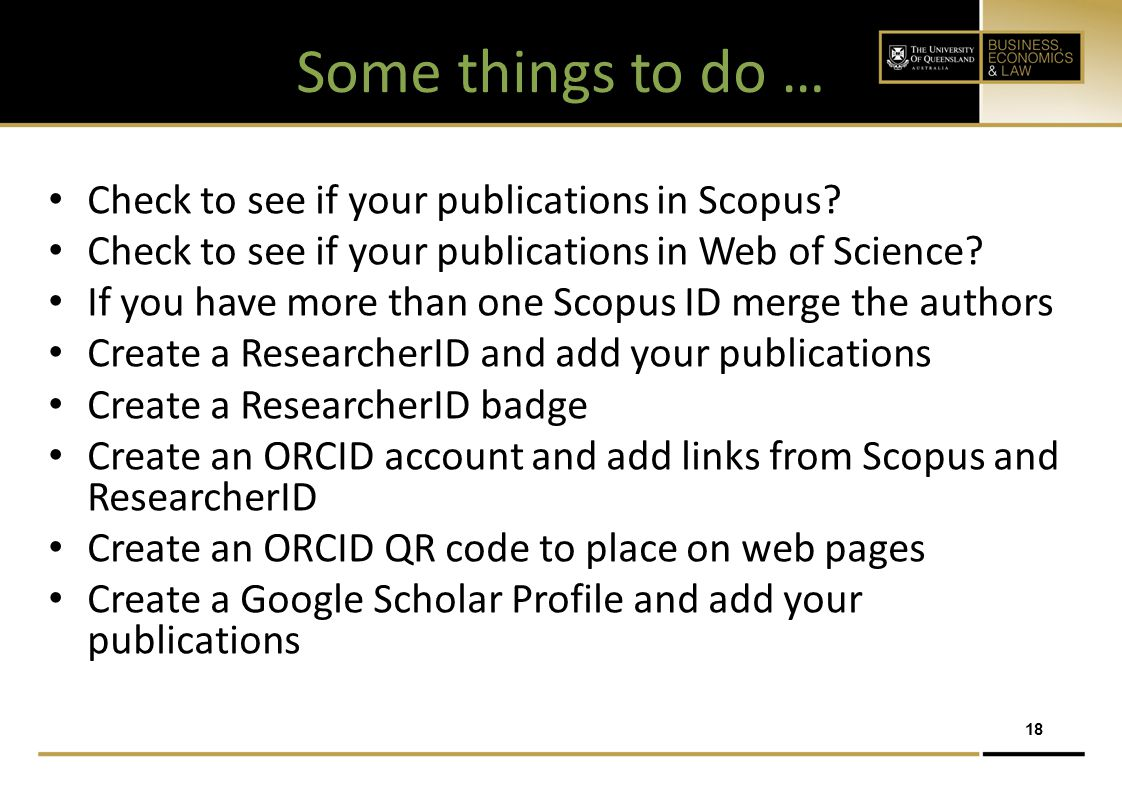 18 Some things to do … Check to see if your publications in Scopus? Check to see if your publications in Web of Science? If you have more than one Sco