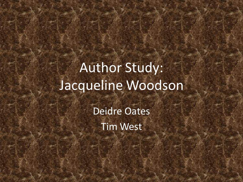 Author Study: Jacqueline Woodson Deidre Oates Tim West
