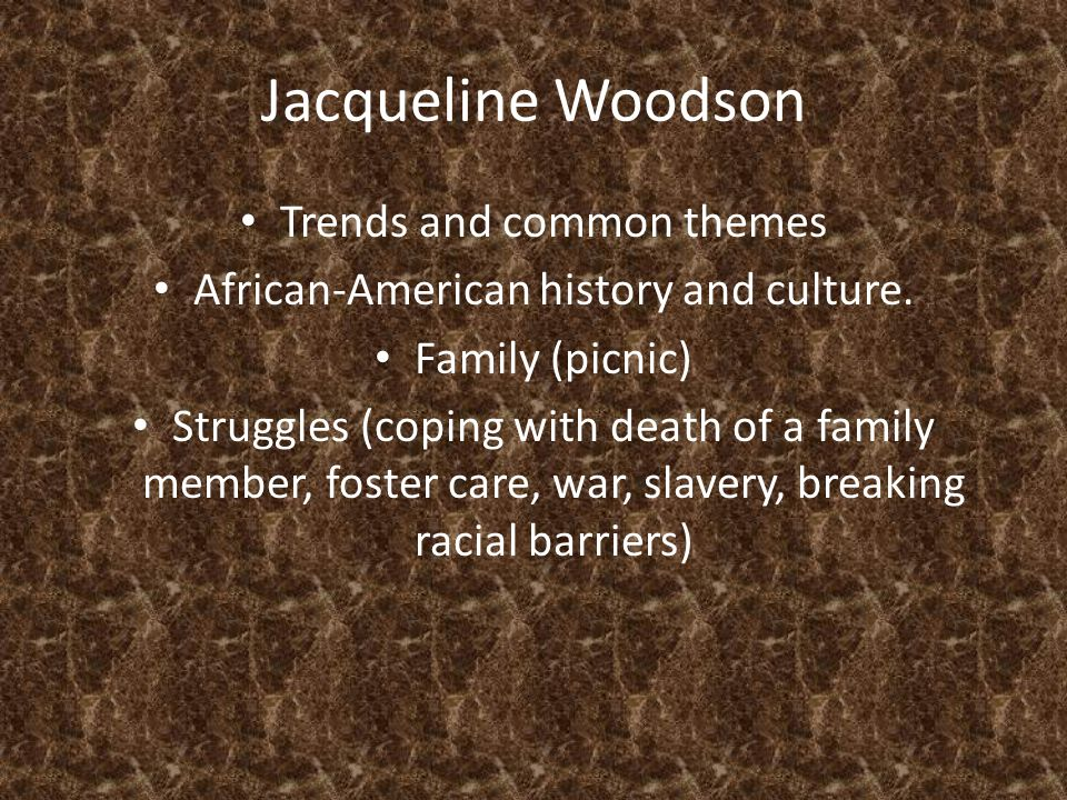 Jacqueline Woodson Trends and common themes African-American history and culture.