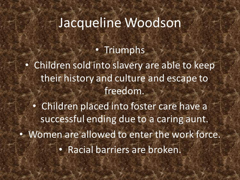 Jacqueline Woodson Triumphs Children sold into slavery are able to keep their history and culture and escape to freedom.