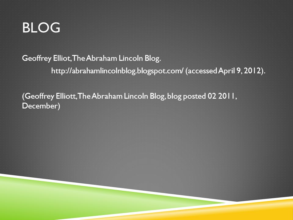 BLOG Geoffrey Elliot, The Abraham Lincoln Blog. http://abrahamlincolnblog.blogspot.com/ (accessed April 9, 2012). (Geoffrey Elliott, The Abraham Linco