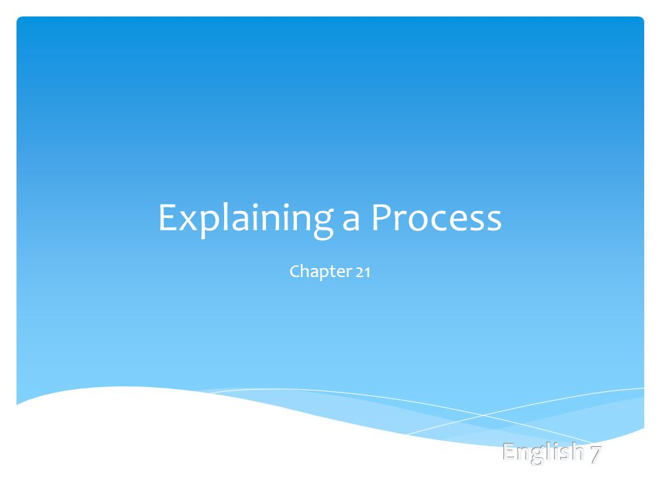 Explaining a Process Chapter 21
