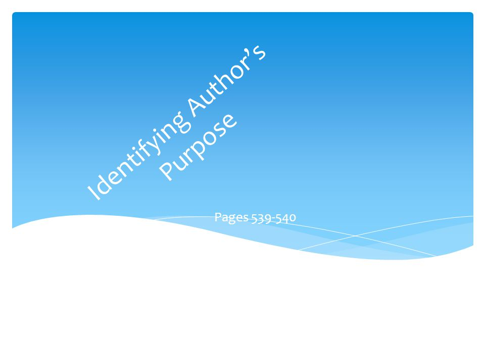 Identifying Author's Purpose Pages 539-540