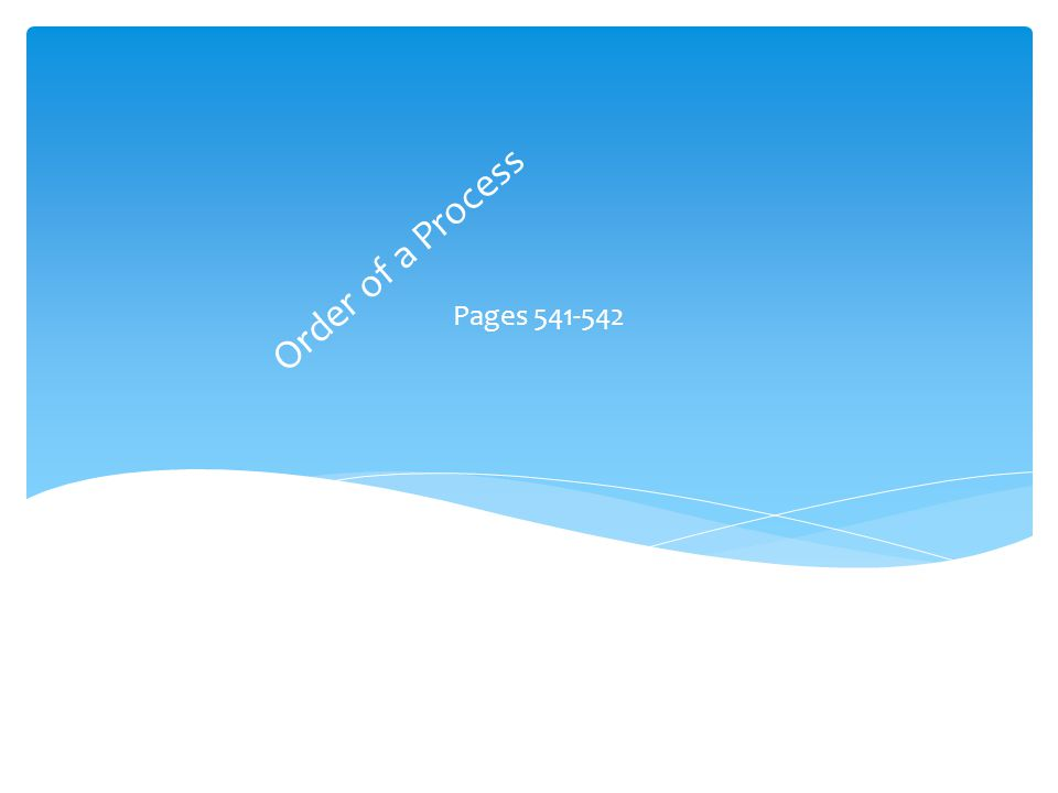 Order of a Process Pages 541-542
