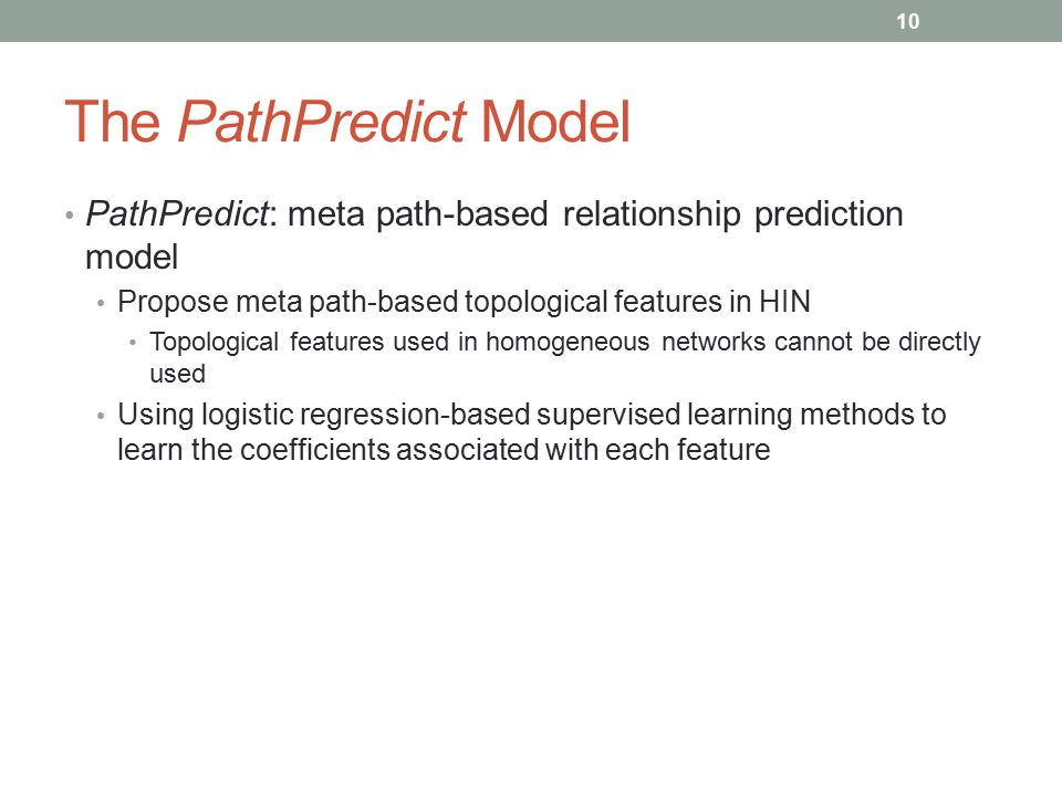 The PathPredict Model PathPredict: meta path-based relationship prediction model Propose meta path-based topological features in HIN Topological featu