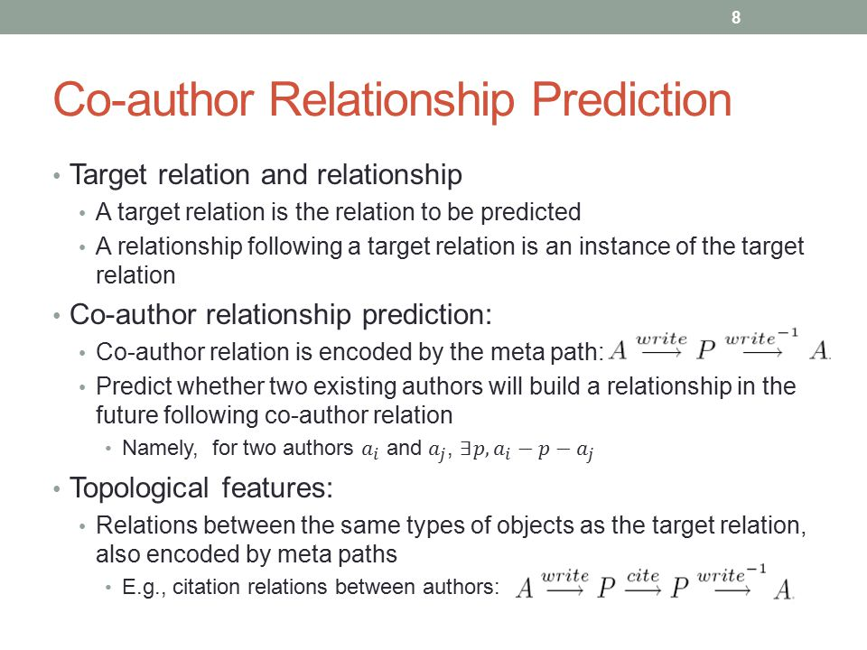 Content Background and motivation Problem definition PathPredict: meta path-based relationship prediction model Meta path-based topological features The supervised learning framework and model Experiments Conclusions 9