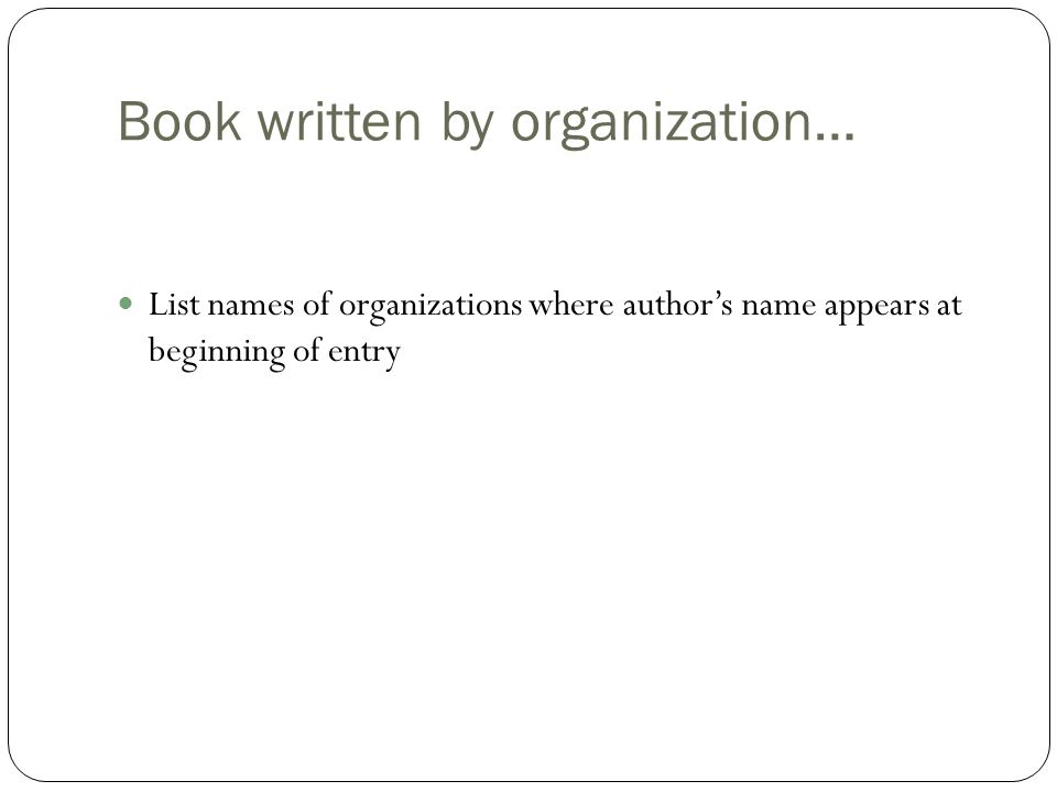 Book written by organization… List names of organizations where author's name appears at beginning of entry