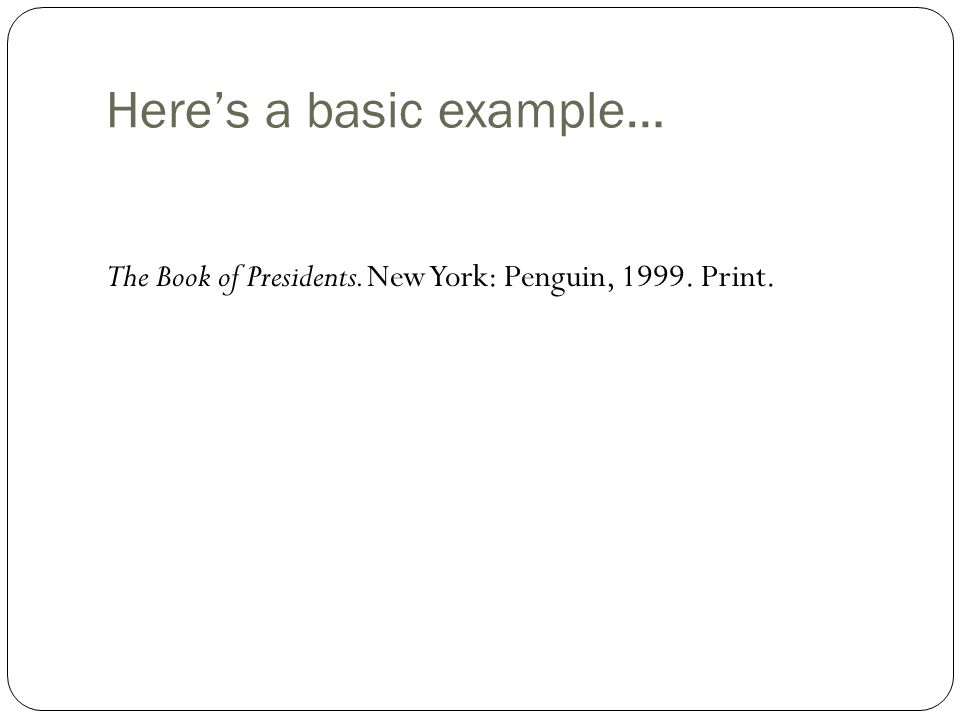 Here's a basic example… The Book of Presidents. New York: Penguin, 1999. Print.