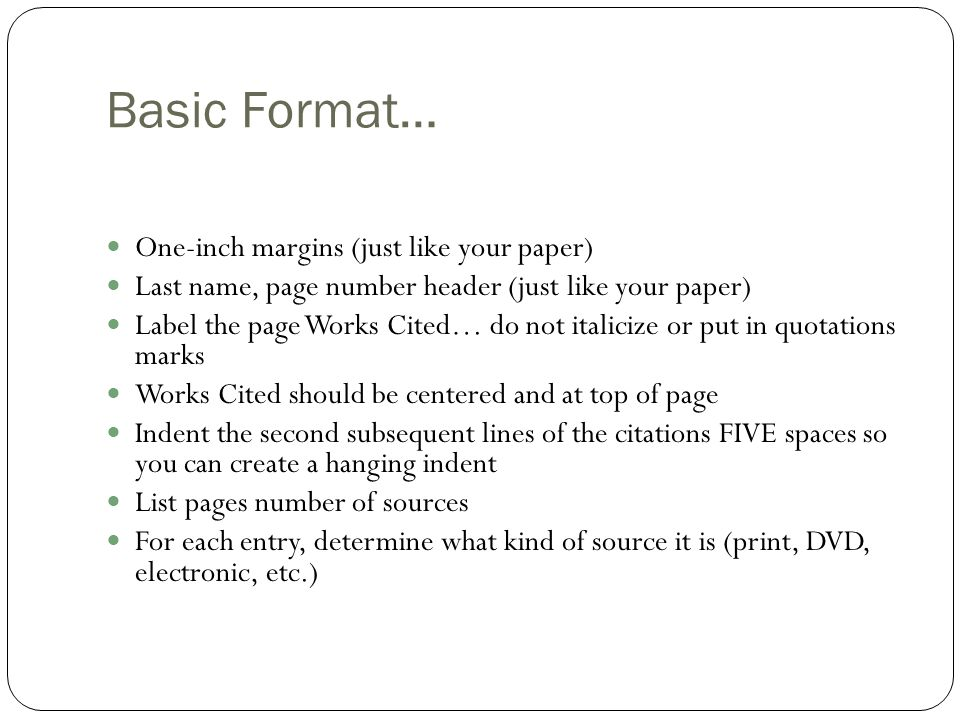 Basic Format… One-inch margins (just like your paper) Last name, page number header (just like your paper) Label the page Works Cited… do not italiciz
