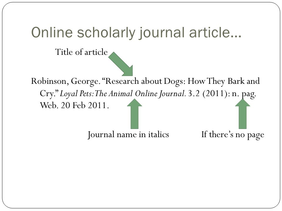 """Online scholarly journal article… Title of article Robinson, George. """"Research about Dogs: How They Bark and Cry."""" Loyal Pets: The Animal Online Journ"""