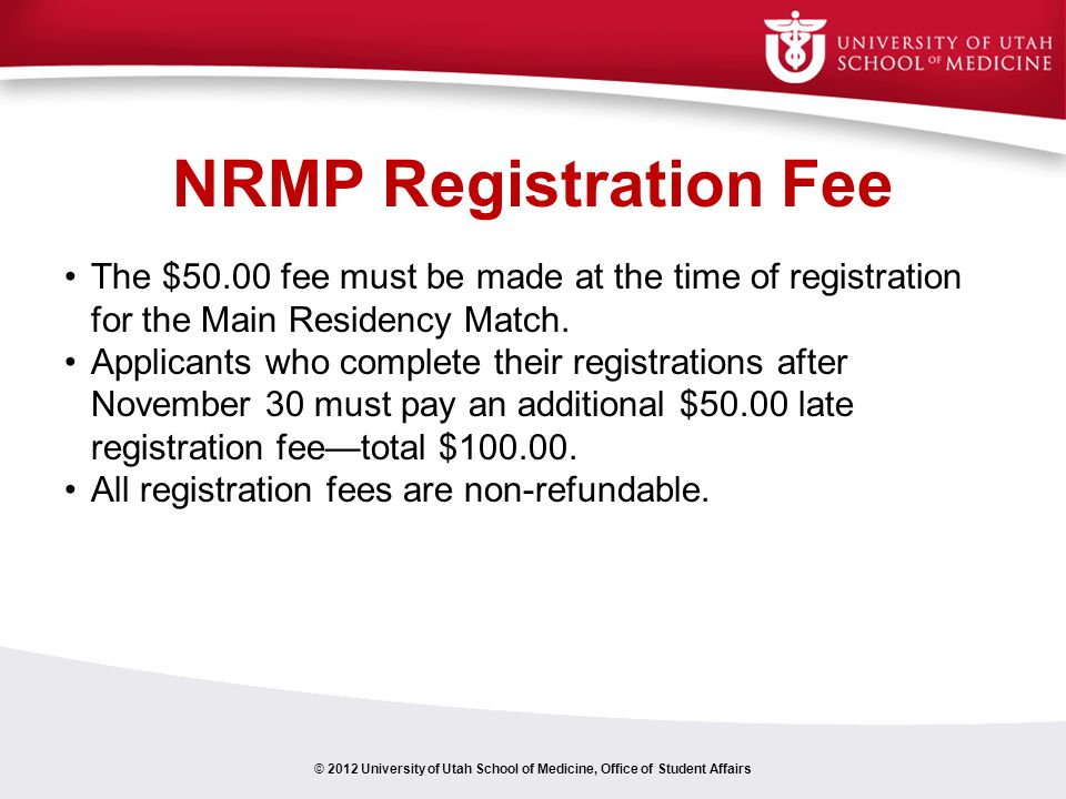 NRMP Registration Fee © 2012 University of Utah School of Medicine, Office of Student Affairs The $50.00 fee must be made at the time of registration for the Main Residency Match.