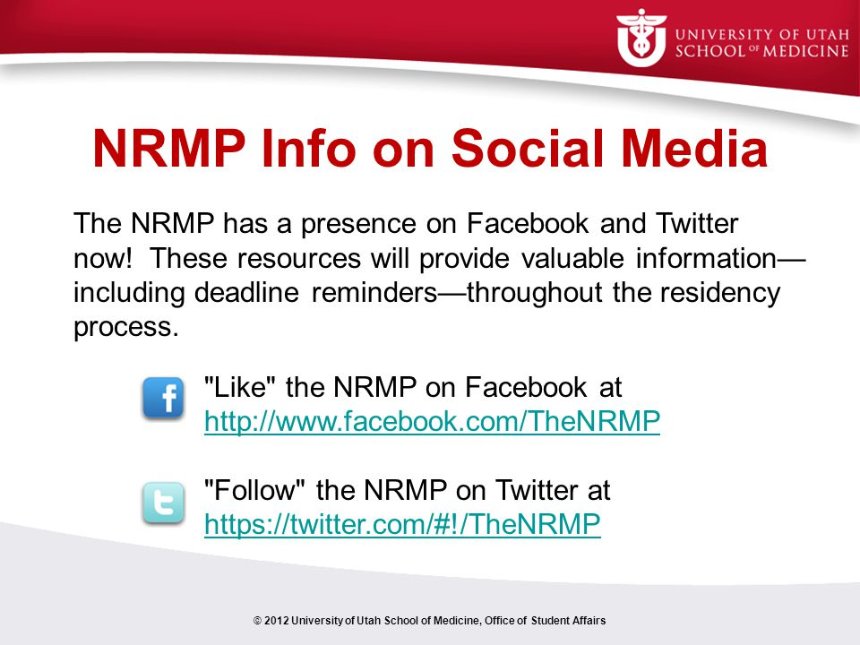 NRMP Info on Social Media © 2012 University of Utah School of Medicine, Office of Student Affairs The NRMP has a presence on Facebook and Twitter now.