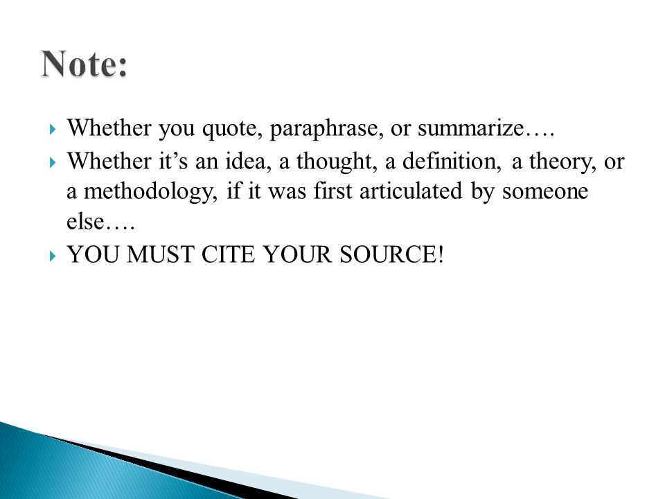  Whether you quote, paraphrase, or summarize….
