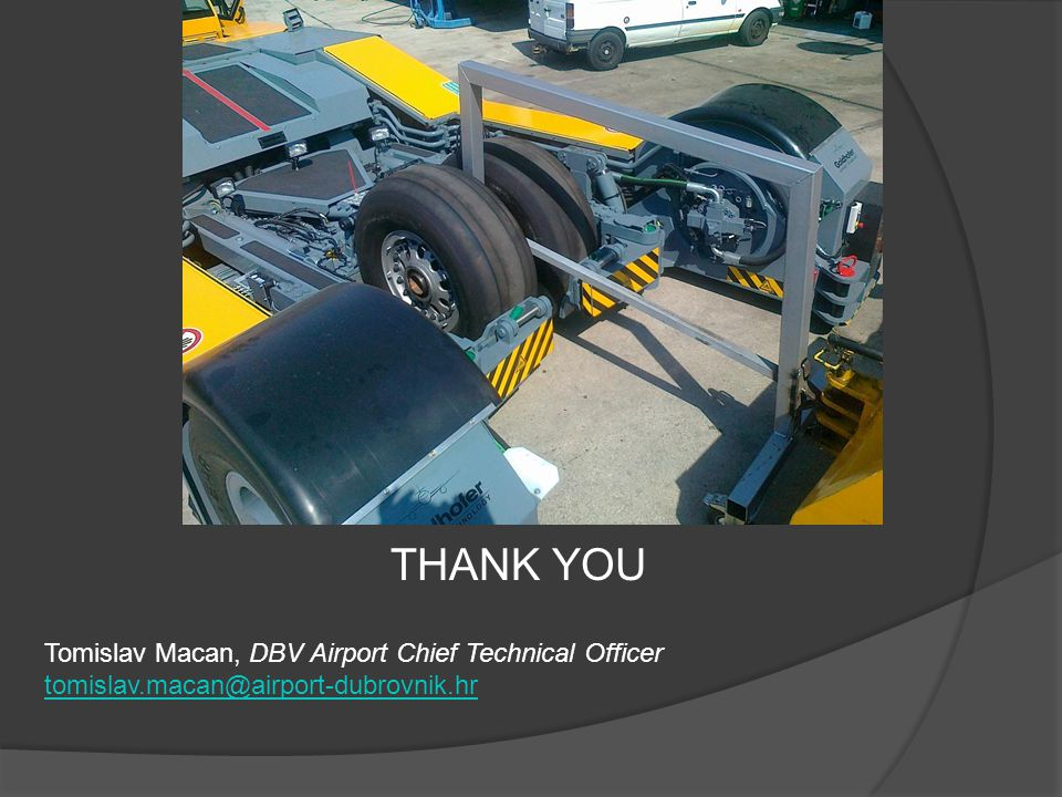 THANK YOU Tomislav Macan, DBV Airport Chief Technical Officer tomislav.macan@airport-dubrovnik.hr